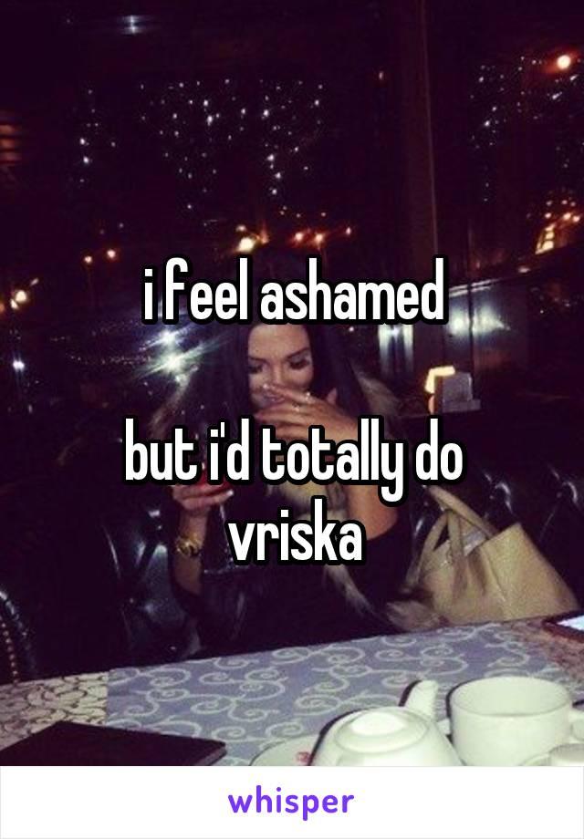 i feel ashamed  but i'd totally do vriska