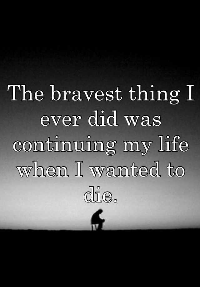 the bravest thing i have ever done Because i am stupid and don't specify what i really did, it was standing up to the biggest bully in our school at the time if you guys enjoyed please.