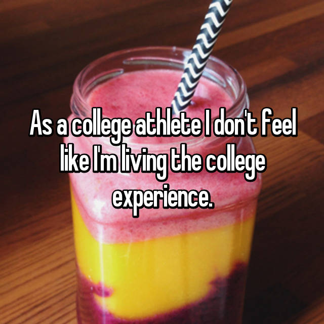 As a college athlete I don't feel like I'm living the college experience.