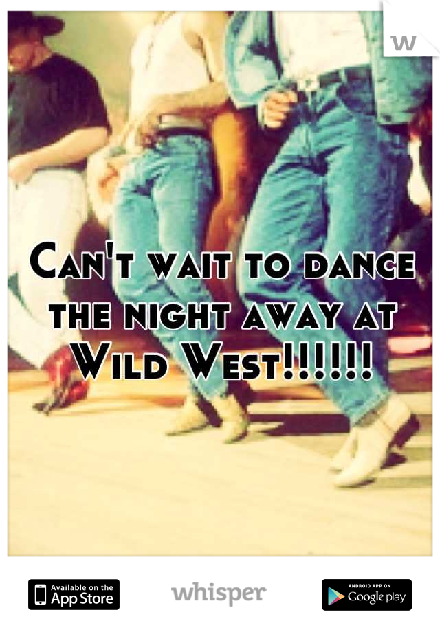 Can't wait to dance the night away at Wild West!!!!!!