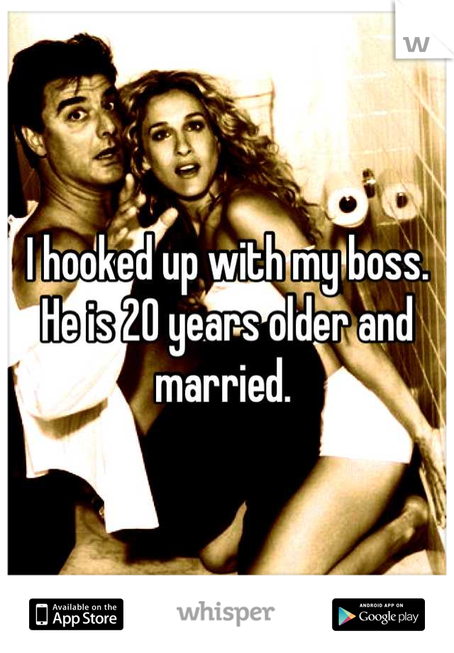 I hooked up with my boss. He is 20 years older and married.
