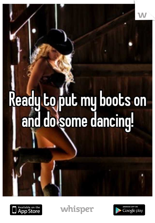 Ready to put my boots on and do some dancing!