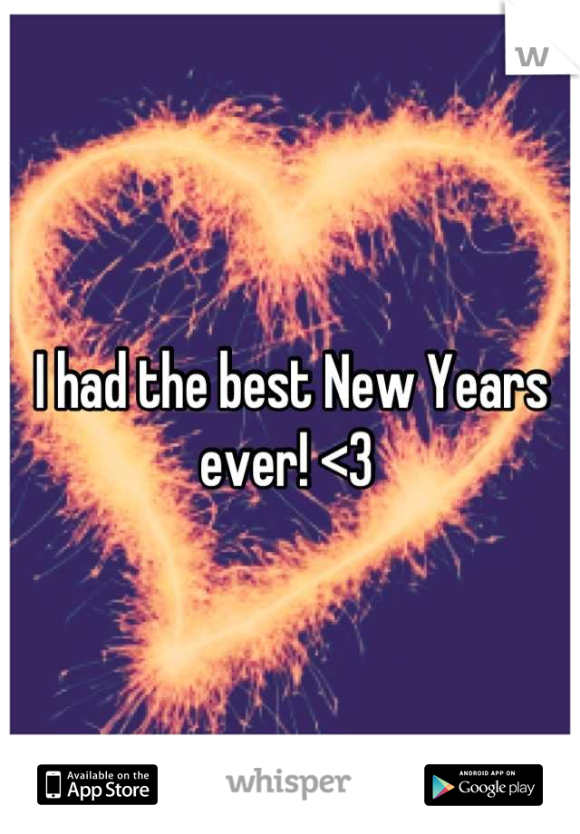 I had the best New Years ever! <3