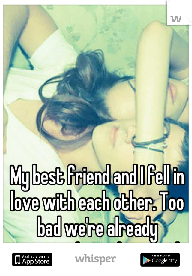My best friend and I fell in love with each other. Too bad we're already committed to other people.