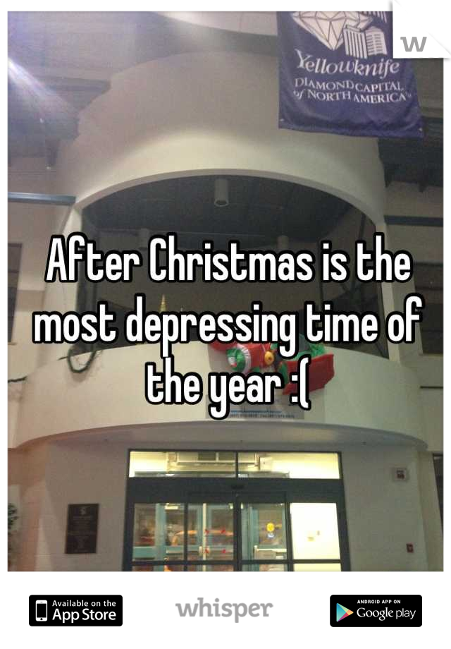 After Christmas is the most depressing time of the year :(