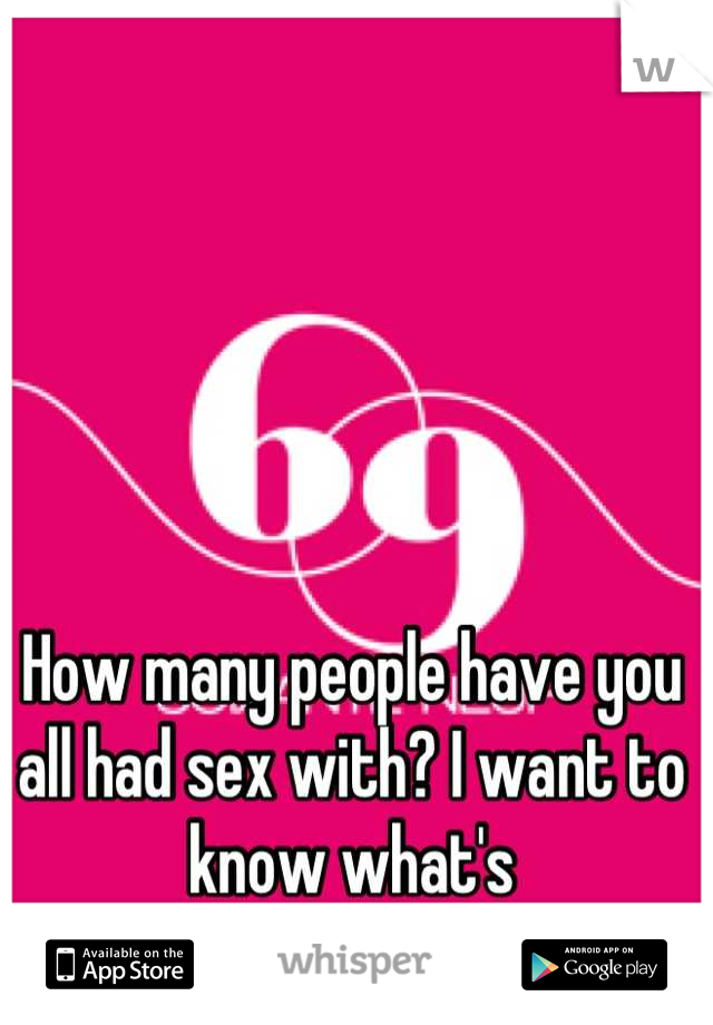 How many people have you all had sex with? I want to know what's normal/average!