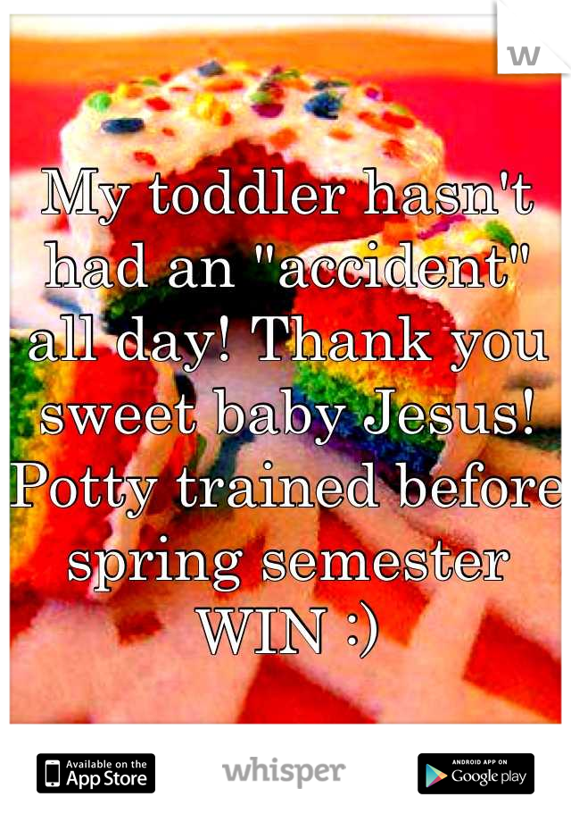 """My toddler hasn't had an """"accident"""" all day! Thank you sweet baby Jesus! Potty trained before spring semester WIN :)"""