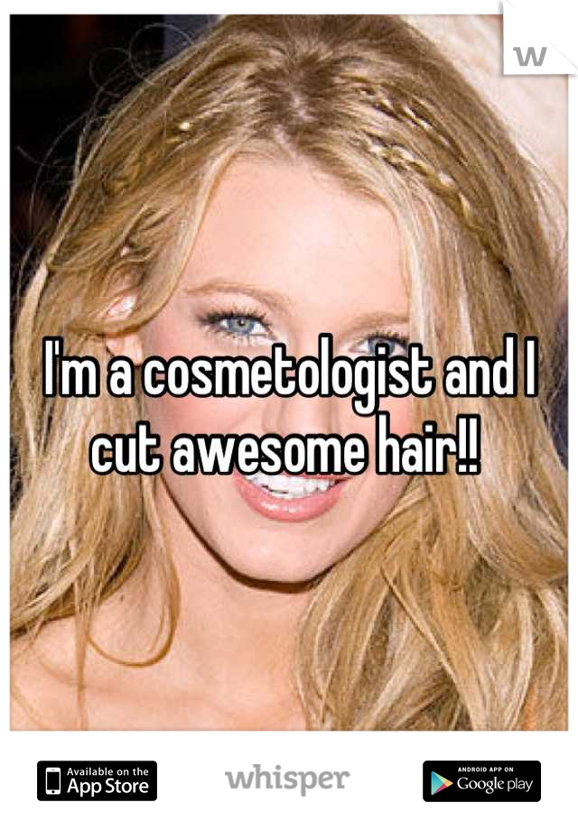 I'm a cosmetologist and I cut awesome hair!!