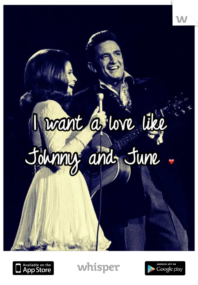 I want a love like Johnny and June ❤