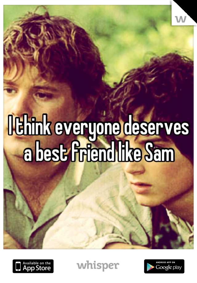 I think everyone deserves a best friend like Sam