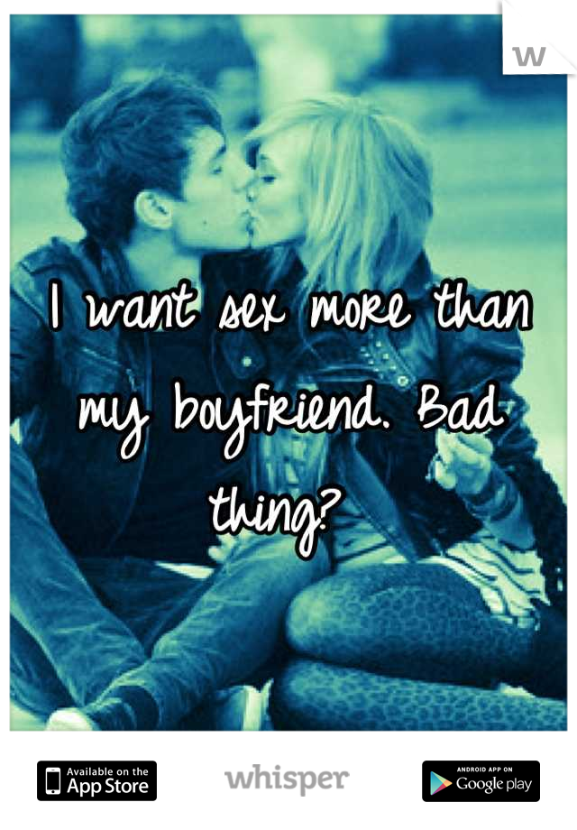 I want sex more than my boyfriend. Bad thing?