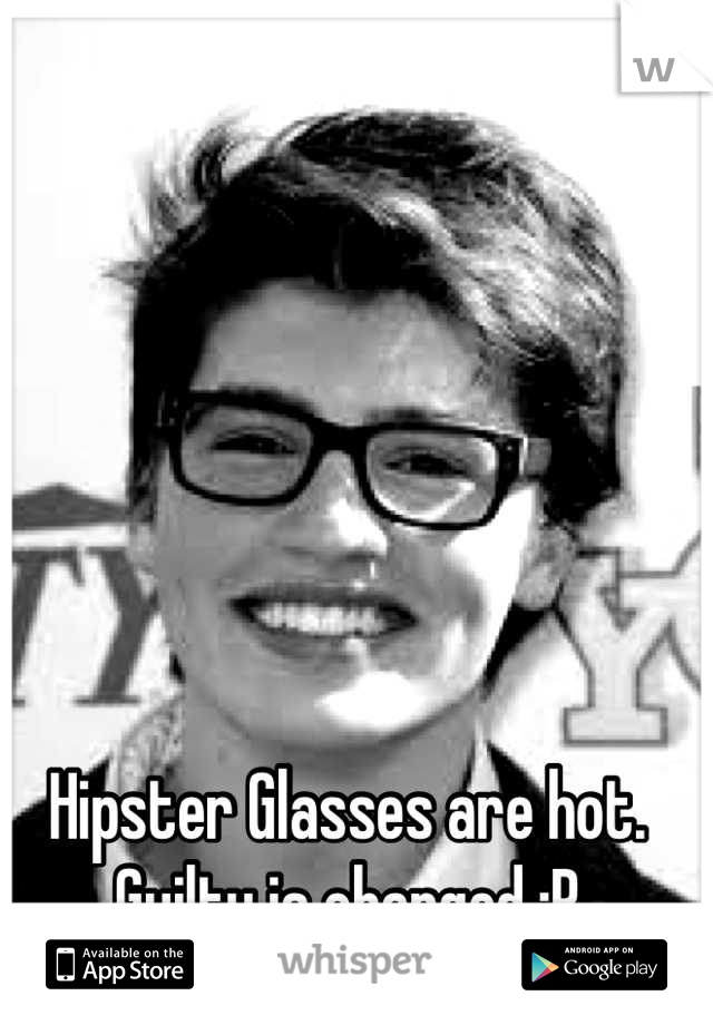 Hipster Glasses are hot. Guilty is charged :P