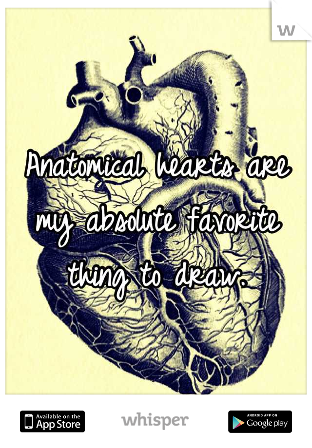 Anatomical hearts are my absolute favorite thing to draw.