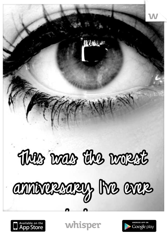 This was the worst anniversary I've ever had.