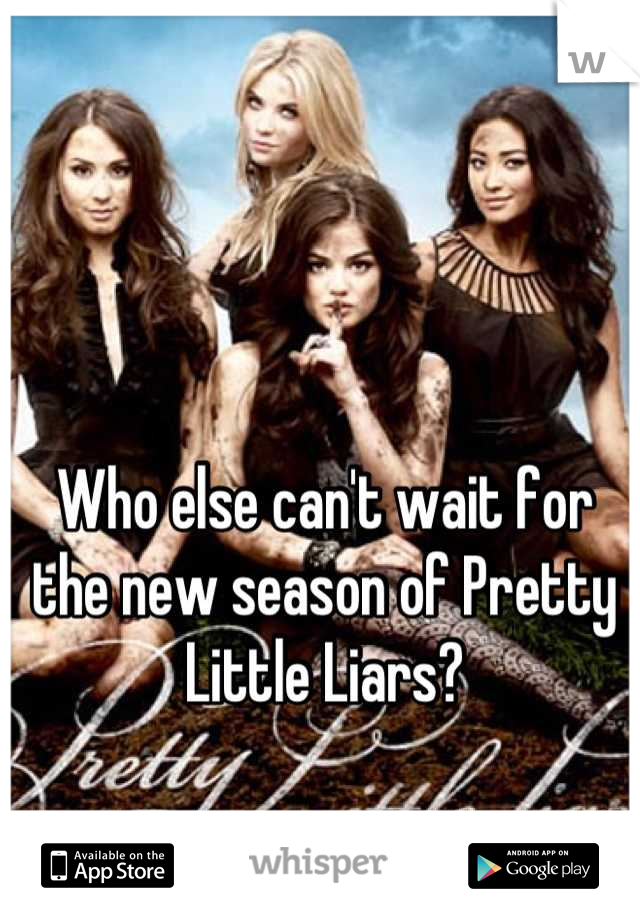 Who else can't wait for the new season of Pretty Little Liars?