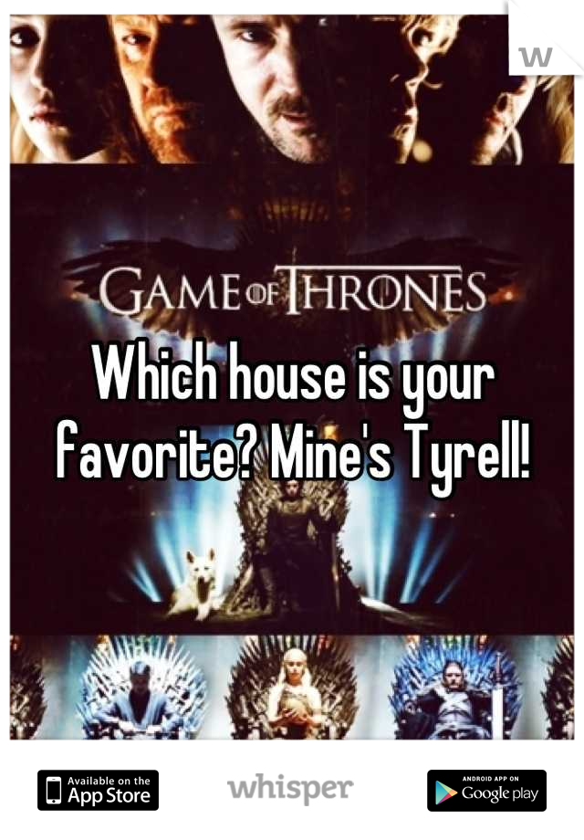 Which house is your favorite? Mine's Tyrell!