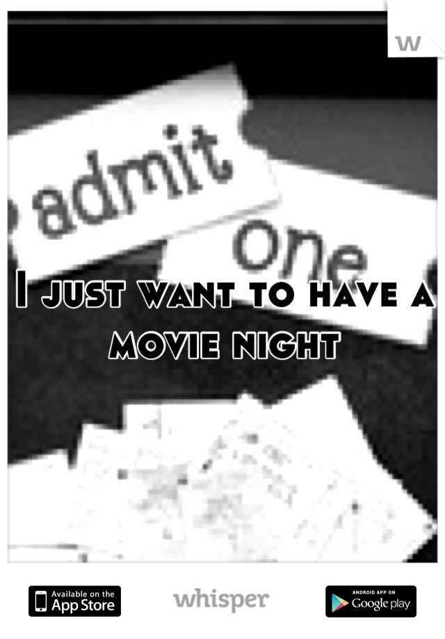 I just want to have a movie night