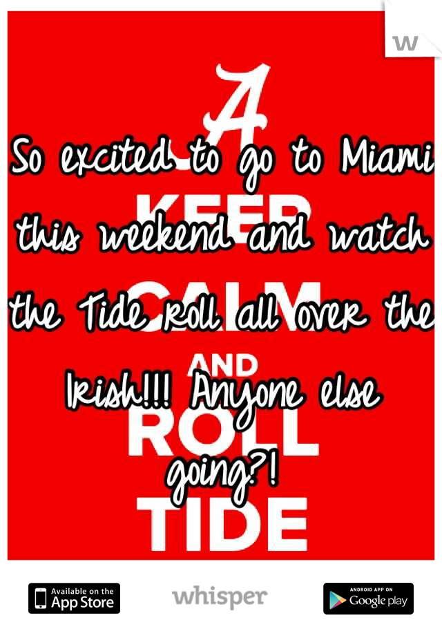 So excited to go to Miami this weekend and watch the Tide roll all over the Irish!!! Anyone else going?!