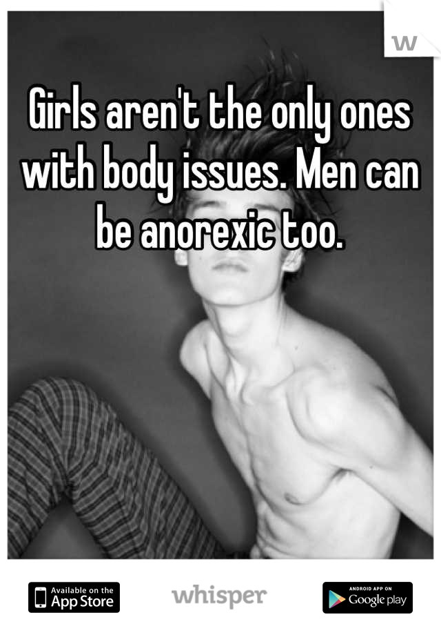 Girls aren't the only ones with body issues. Men can be anorexic too.