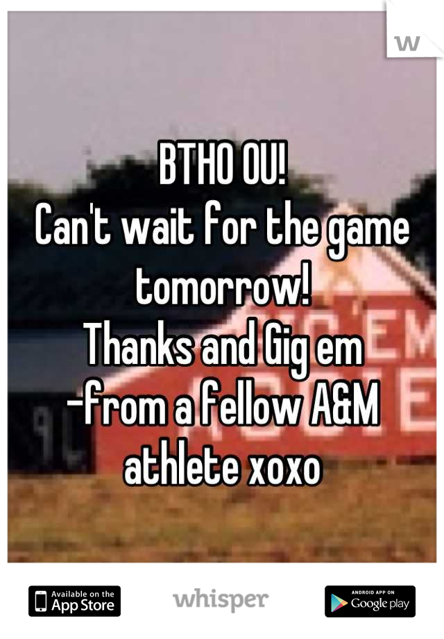 BTHO OU! Can't wait for the game tomorrow!  Thanks and Gig em -from a fellow A&M athlete xoxo