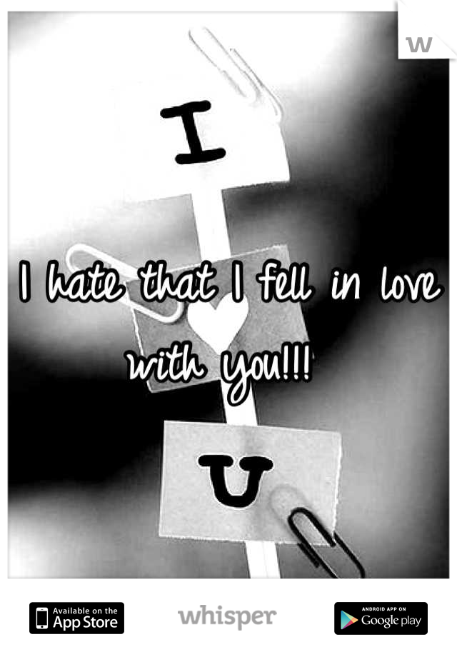 I hate that I fell in love with you!!!