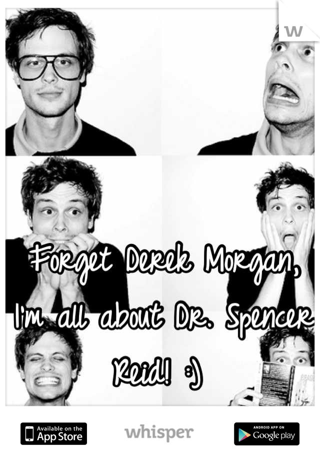 Forget Derek Morgan, I'm all about Dr. Spencer Reid! :)