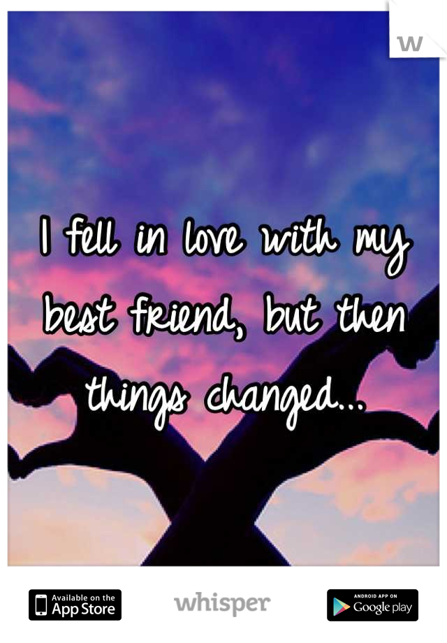 I fell in love with my best friend, but then things changed...