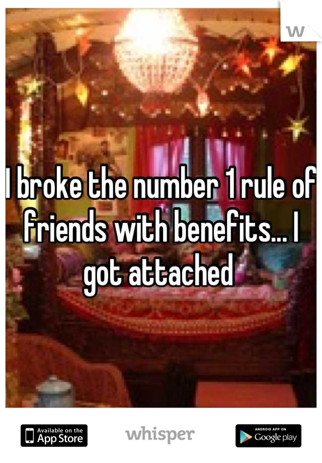 I broke the number 1 rule of friends with benefits... I got attached