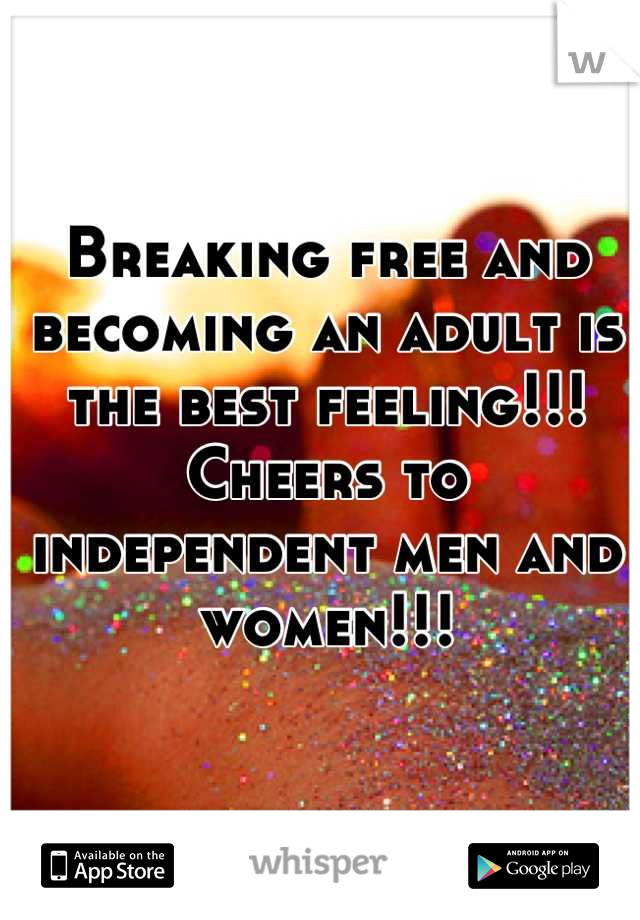 Breaking free and becoming an adult is the best feeling!!! Cheers to independent men and women!!!