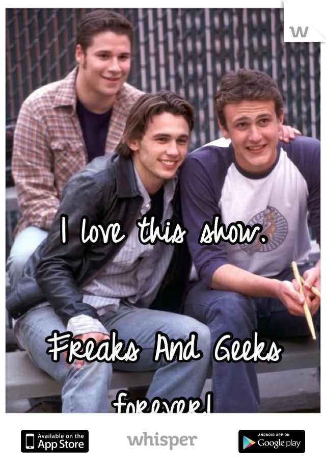 I love this show.   Freaks And Geeks forever!