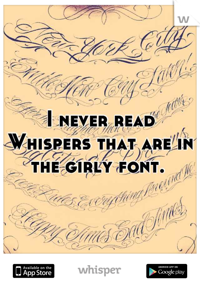 I never read Whispers that are in the girly font.