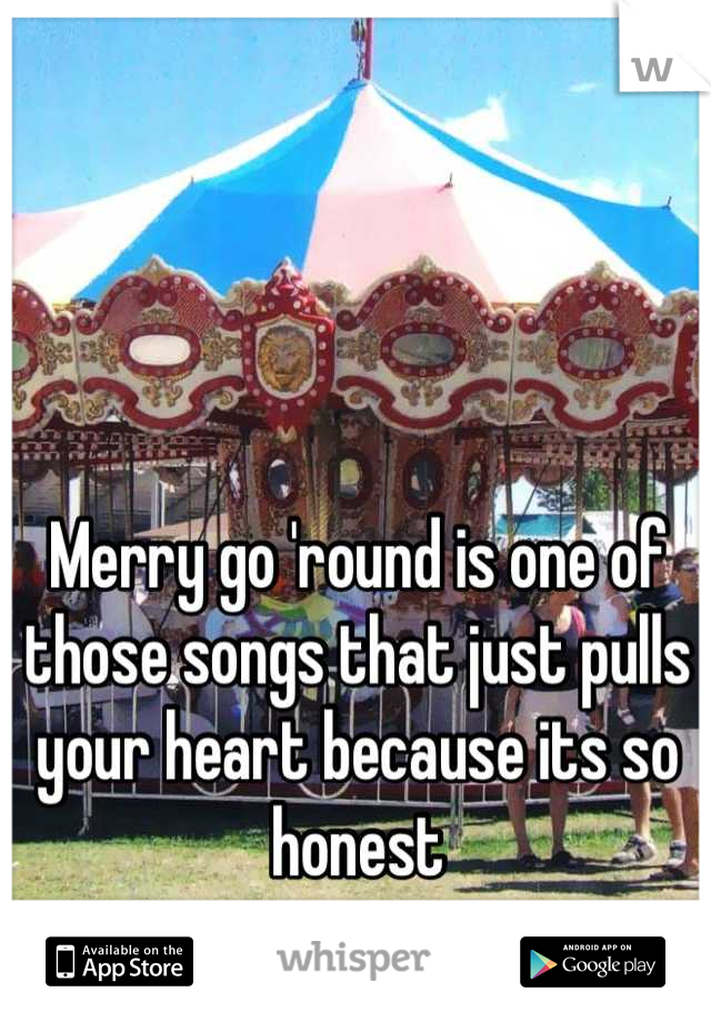 Merry go 'round is one of those songs that just pulls your heart because its so honest
