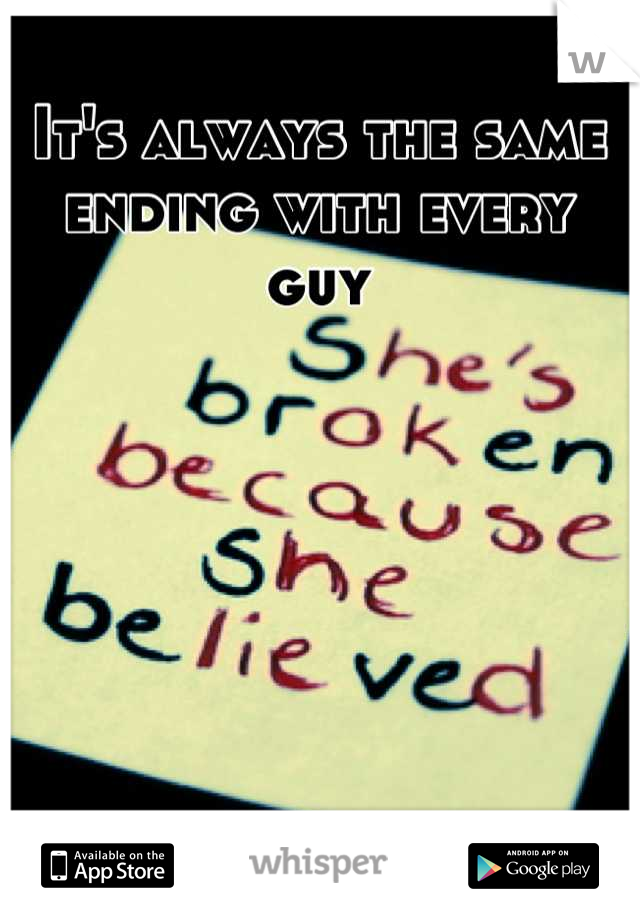It's always the same ending with every guy