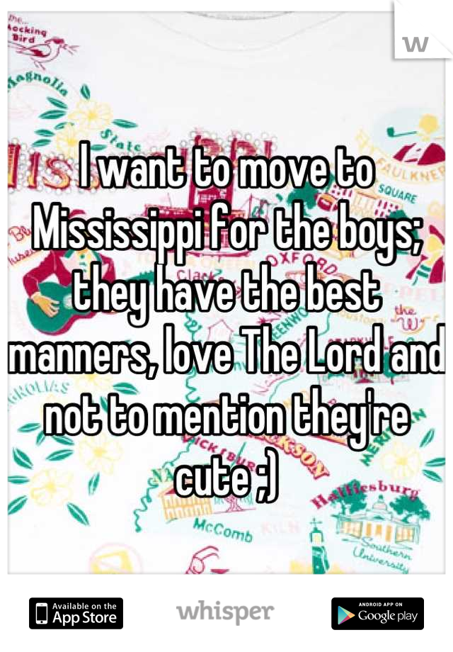 I want to move to Mississippi for the boys; they have the best manners, love The Lord and not to mention they're cute ;)