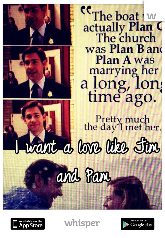 I want a love like Jim and Pam