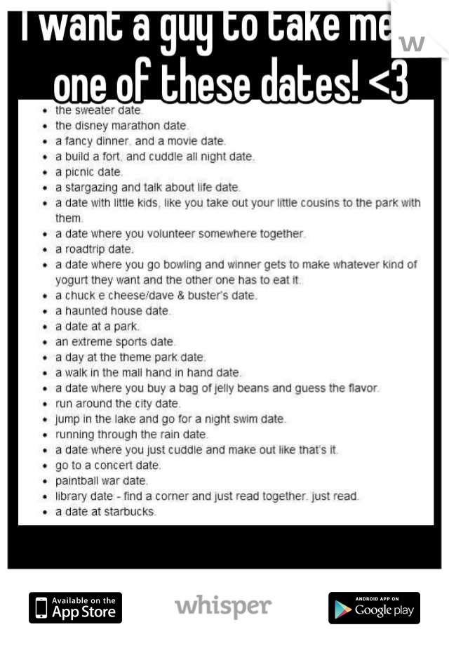 I want a guy to take me on one of these dates! <3