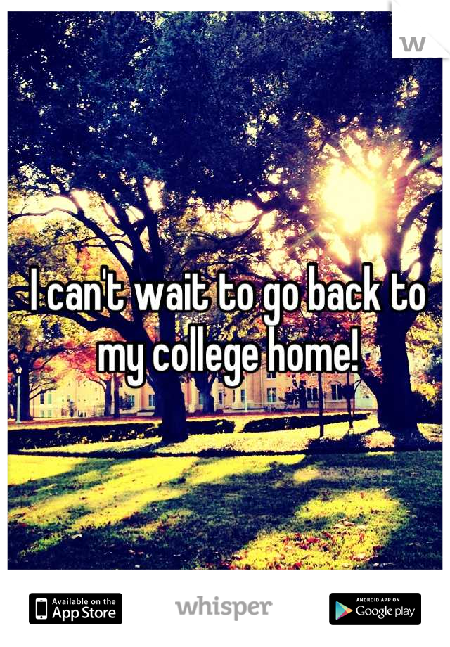 I can't wait to go back to my college home!