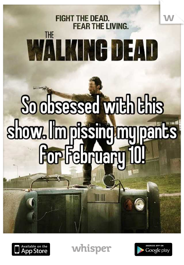 So obsessed with this show. I'm pissing my pants for February 10!