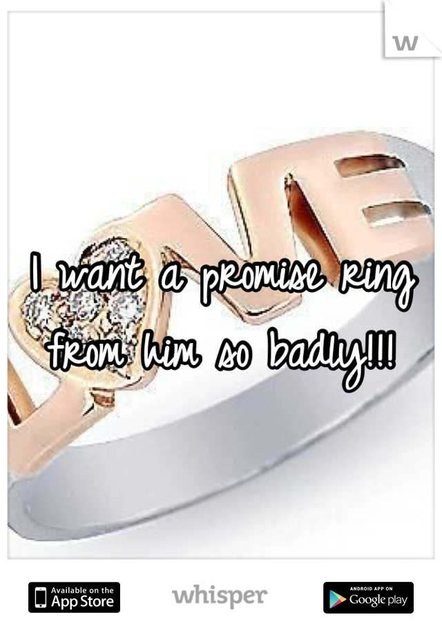 I want a promise ring from him so badly!!!