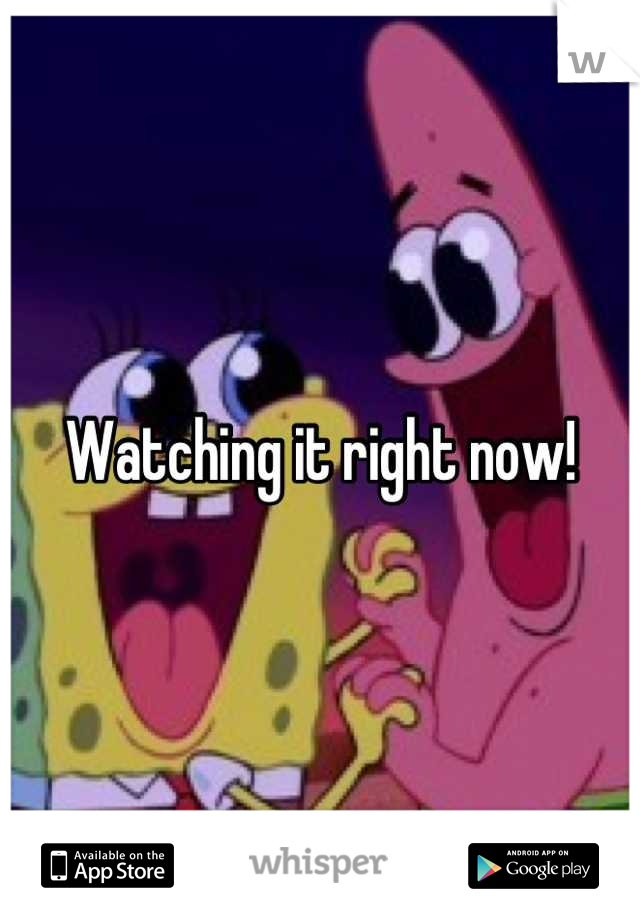 Watching it right now!