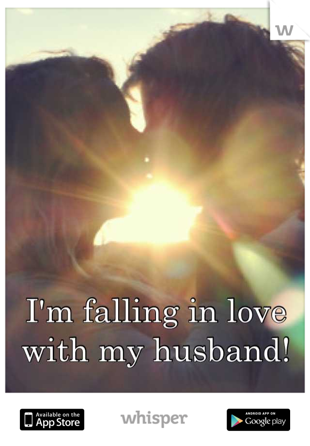 I'm falling in love with my husband!