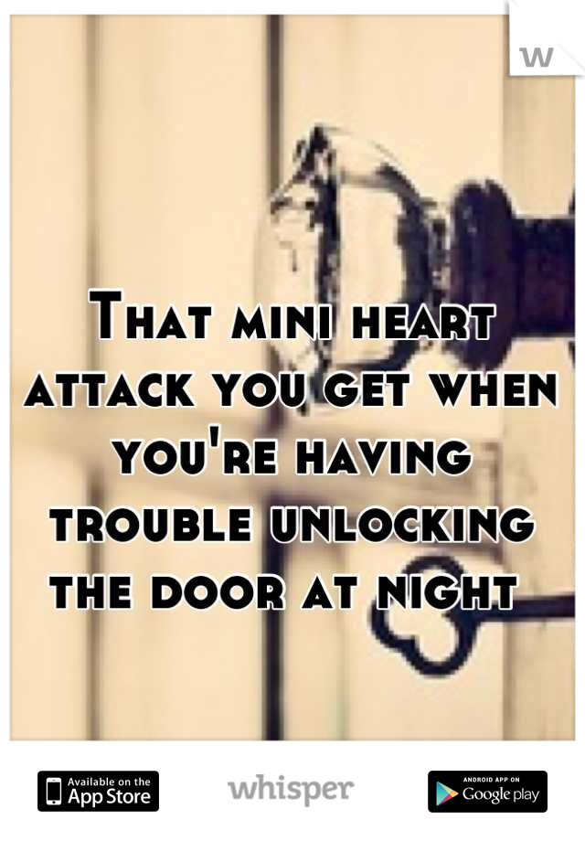 That mini heart attack you get when you're having trouble unlocking the door at night