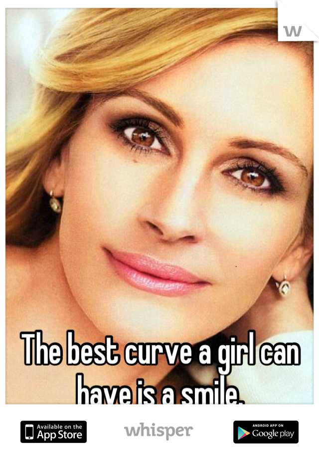 The best curve a girl can have is a smile.