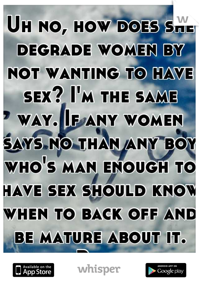 Are not when a women says no to sex