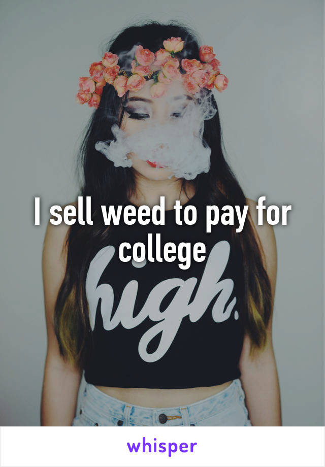 I sell weed to pay for college