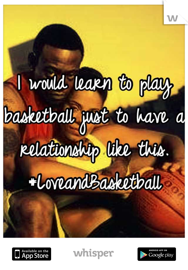 I would learn to play basketball just to have a relationship like this. #LoveandBasketball