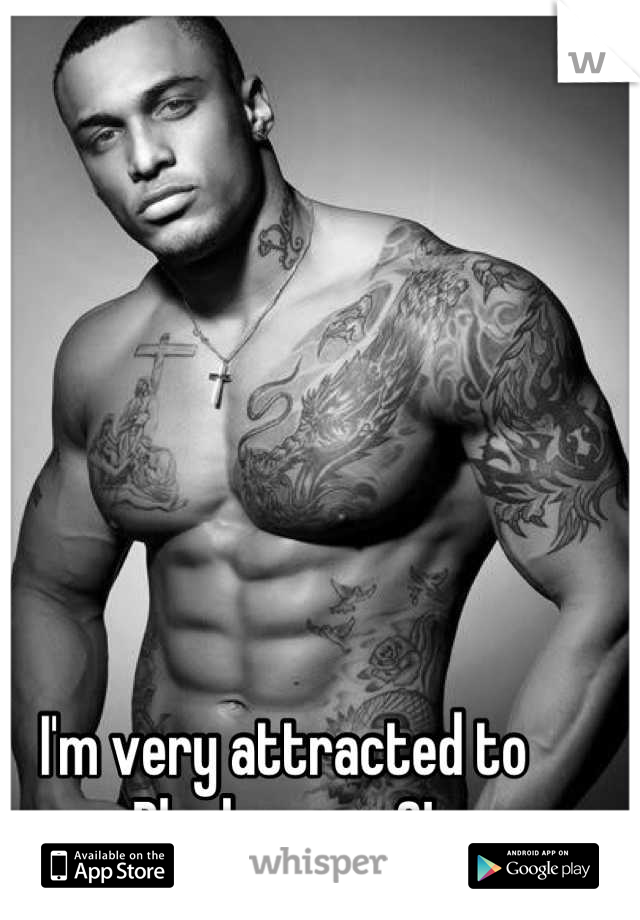 I'm very attracted to Black men <3!