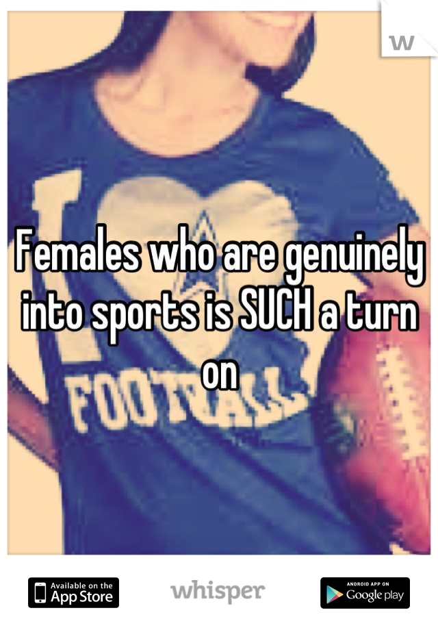 Females who are genuinely into sports is SUCH a turn on