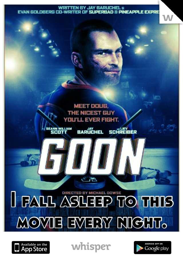 I fall asleep to this movie every night.