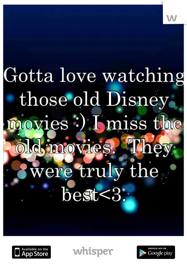 Gotta love watching those old Disney movies :) I miss the old movies.  They were truly the best<3.